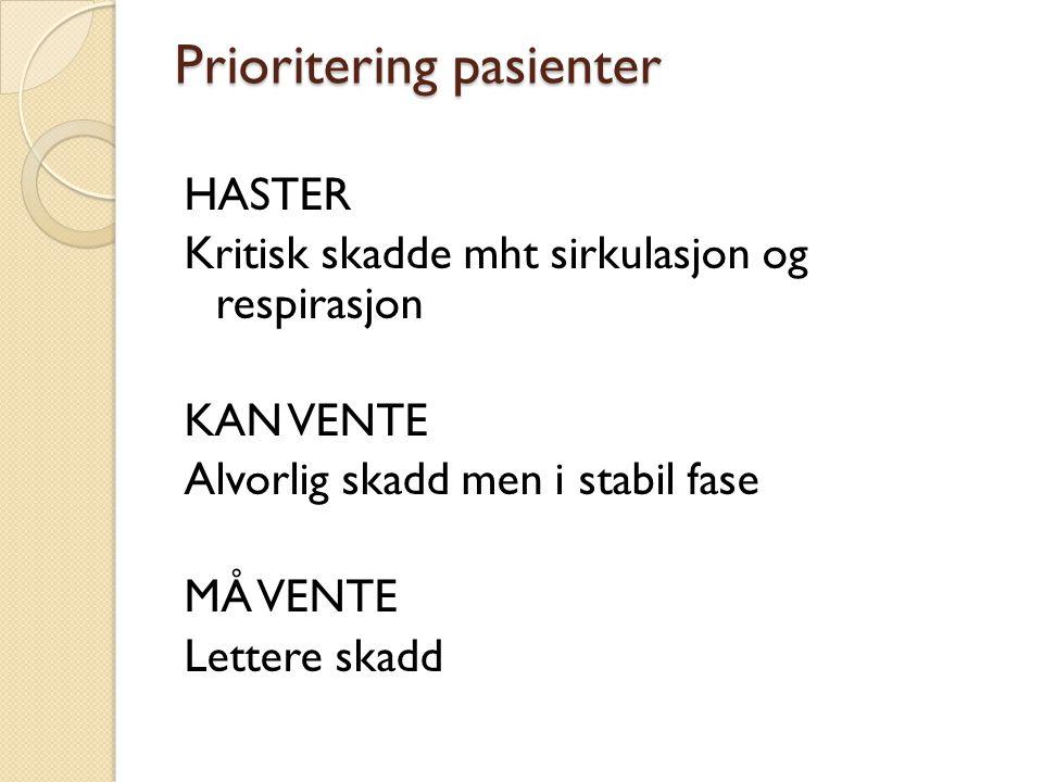 Prioritering pasienter HASTER Kritisk skadde mht sirkulasjon og respirasjon KAN VENTE Alvorlig skadd men i stabil fase MÅ VENTE Lettere skadd