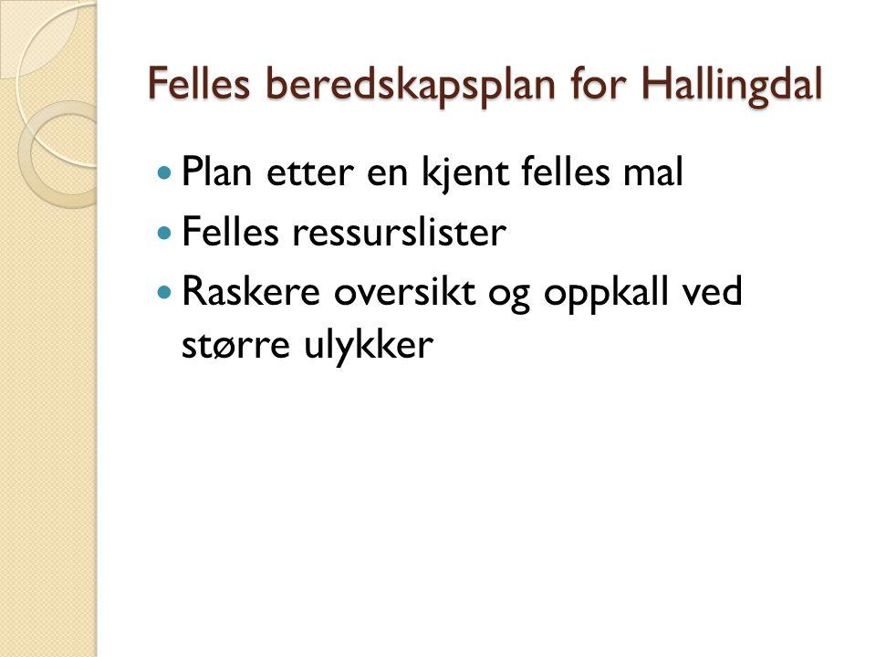 Felles beredskapsplan for Hallingdal  Plan etter en kjent felles mal  Felles ressurslister  Raskere oversikt og oppkall ved større ulykker