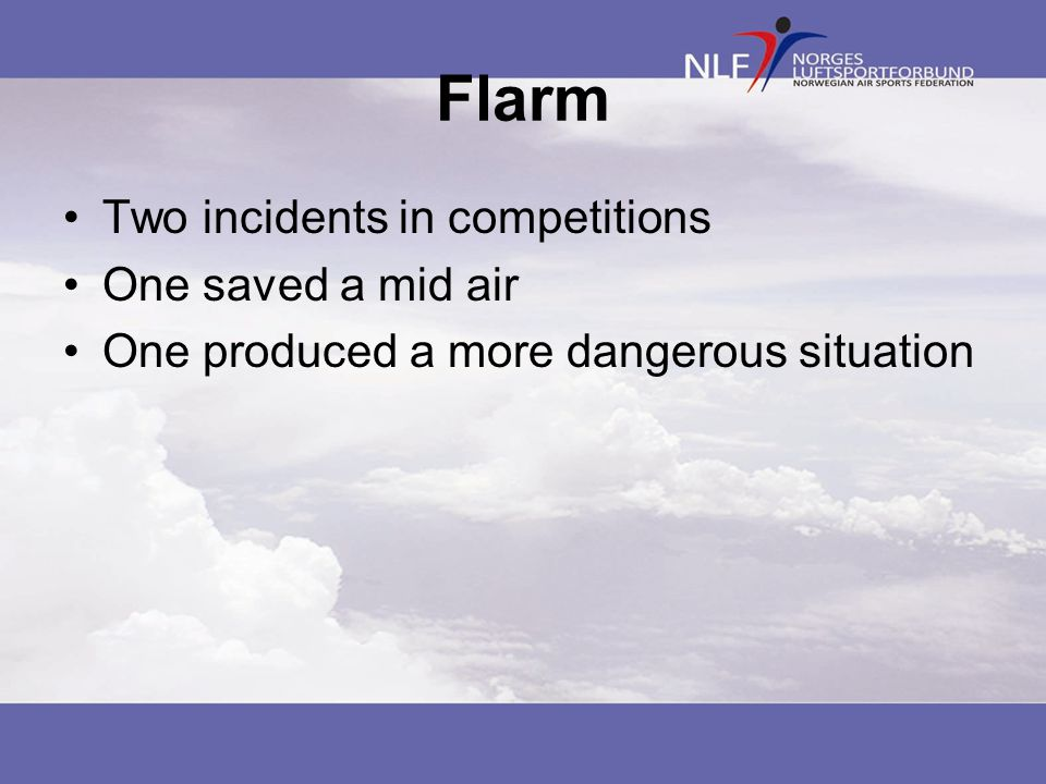 Flarm •Two incidents in competitions •One saved a mid air •One produced a more dangerous situation