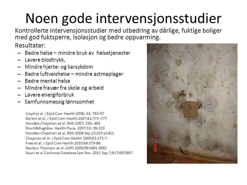 Noen gode intervensjonsstudier Kontrollerte intervensjonsstudier med utbedring av dårlige, fuktige boliger med god fuktsperre, isolasjon og bedre oppv