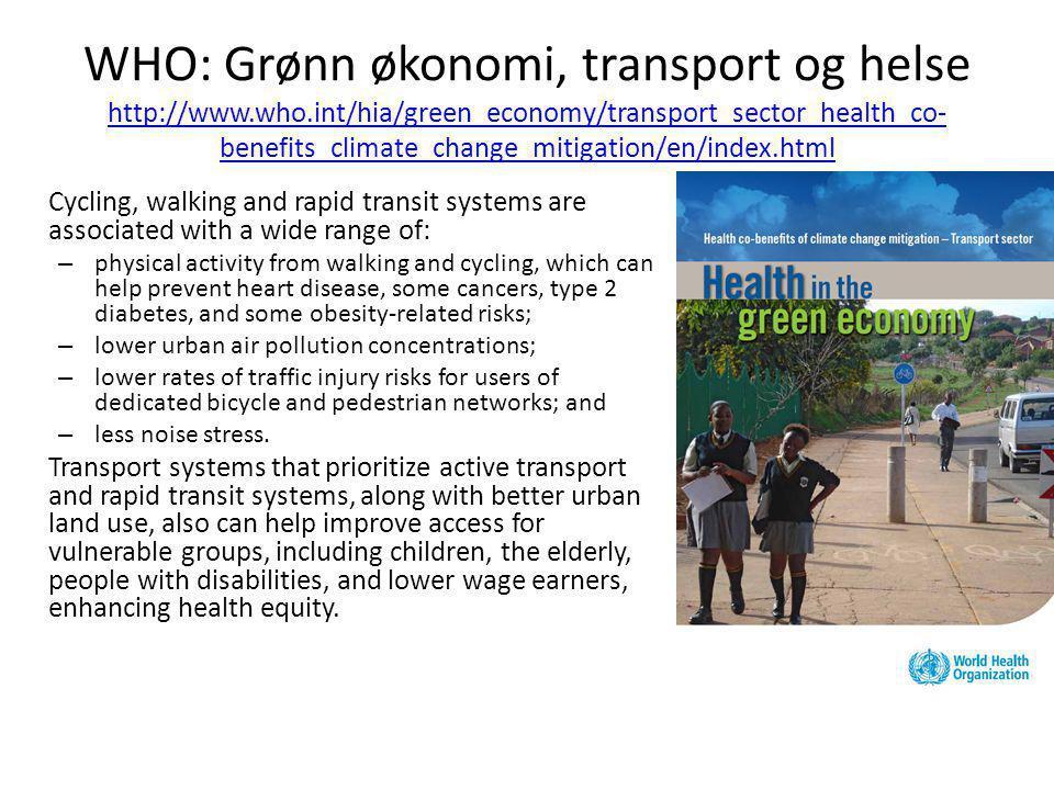 WHO: Grønn økonomi, transport og helse http://www.who.int/hia/green_economy/transport_sector_health_co- benefits_climate_change_mitigation/en/index.ht