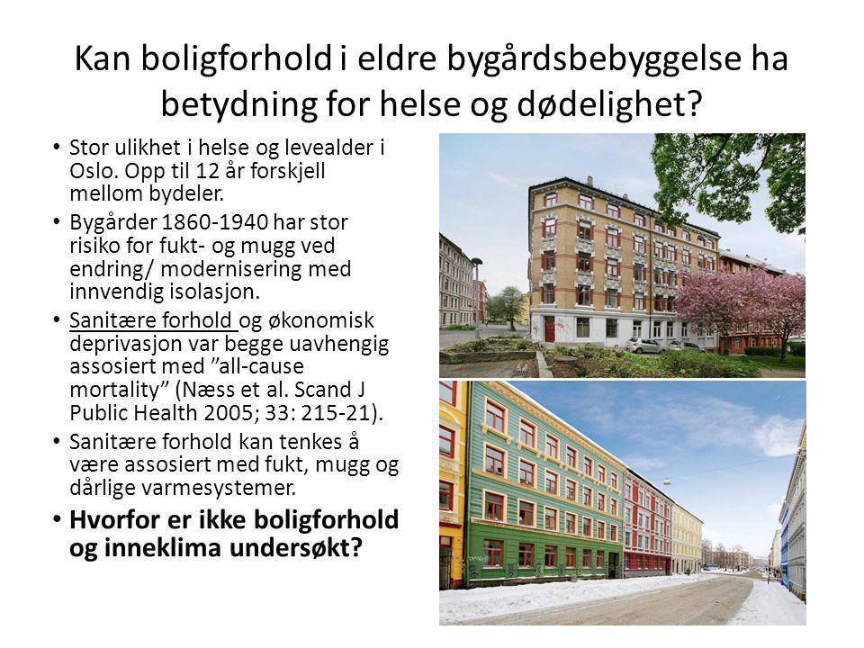 Kan boligforhold i eldre bygårdsbebyggelse ha betydning for helse og dødelighet? • Stor ulikhet i helse og levealder i Oslo. Opp til 12 år forskjell m