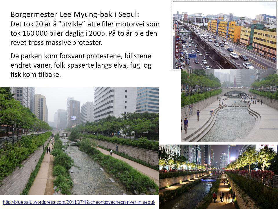 """Borgermester Lee Myung-bak i Seoul: Det tok 20 år å """"utvikle"""" åtte filer motorvei som tok 160 000 biler daglig i 2005. På to år ble den revet tross ma"""