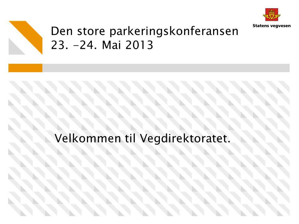 Den store parkeringskonferansen 23. -24. Mai 2013 Velkommen til Vegdirektoratet.