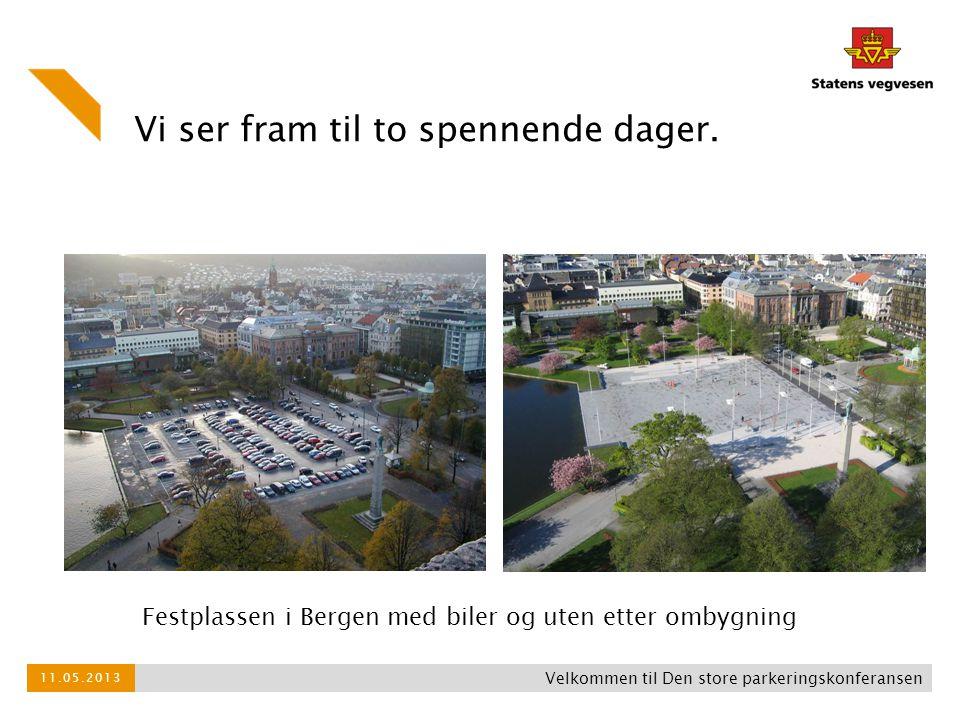Vi ser fram til to spennende dager. Velkommen til Den store parkeringskonferansen 11.05.2013 Festplassen i Bergen med biler og uten etter ombygning