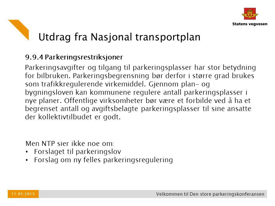 Utdrag fra Nasjonal transportplan 9.9.4 Parkeringsrestriksjoner Parkeringsavgifter og tilgang til parkeringsplasser har stor betydning for bilbruken.