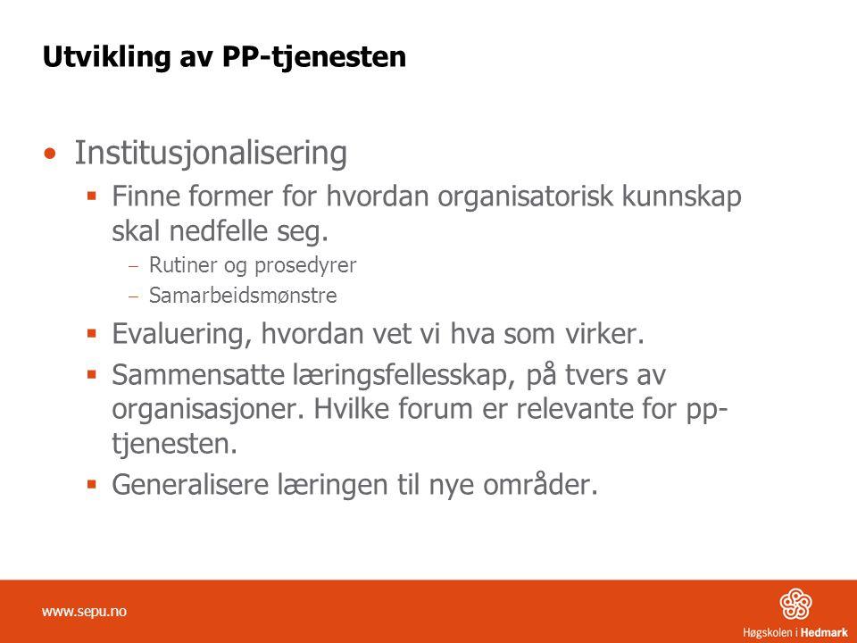 Utvikling av PP-tjenesten •Institusjonalisering  Finne former for hvordan organisatorisk kunnskap skal nedfelle seg. ‒ Rutiner og prosedyrer ‒ Samarb