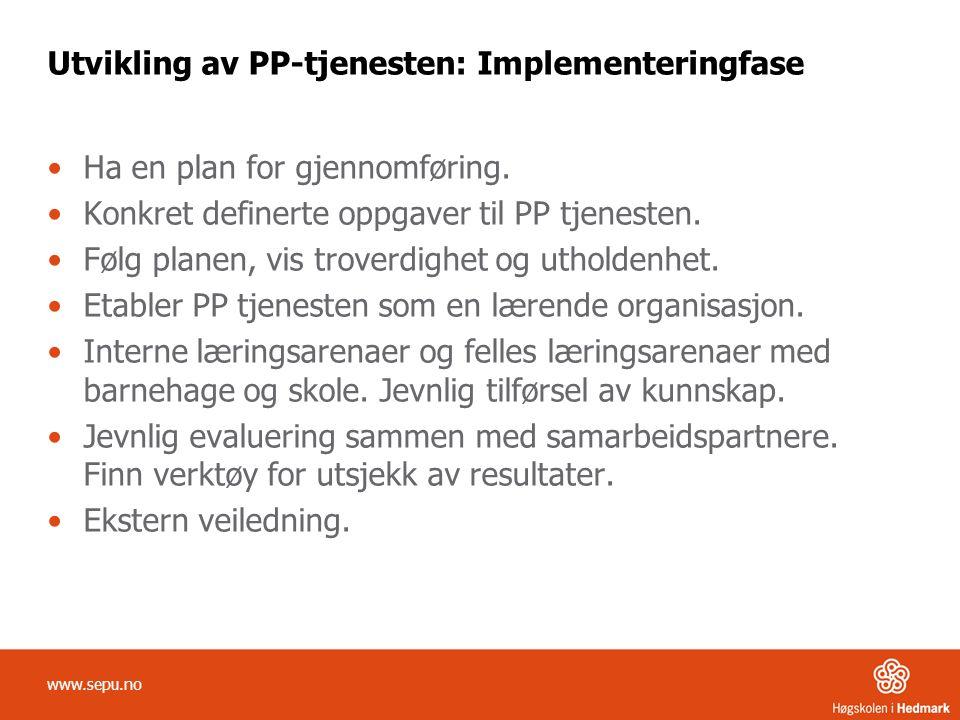 Utvikling av PP-tjenesten: Implementeringfase •Ha en plan for gjennomføring. •Konkret definerte oppgaver til PP tjenesten. •Følg planen, vis troverdig