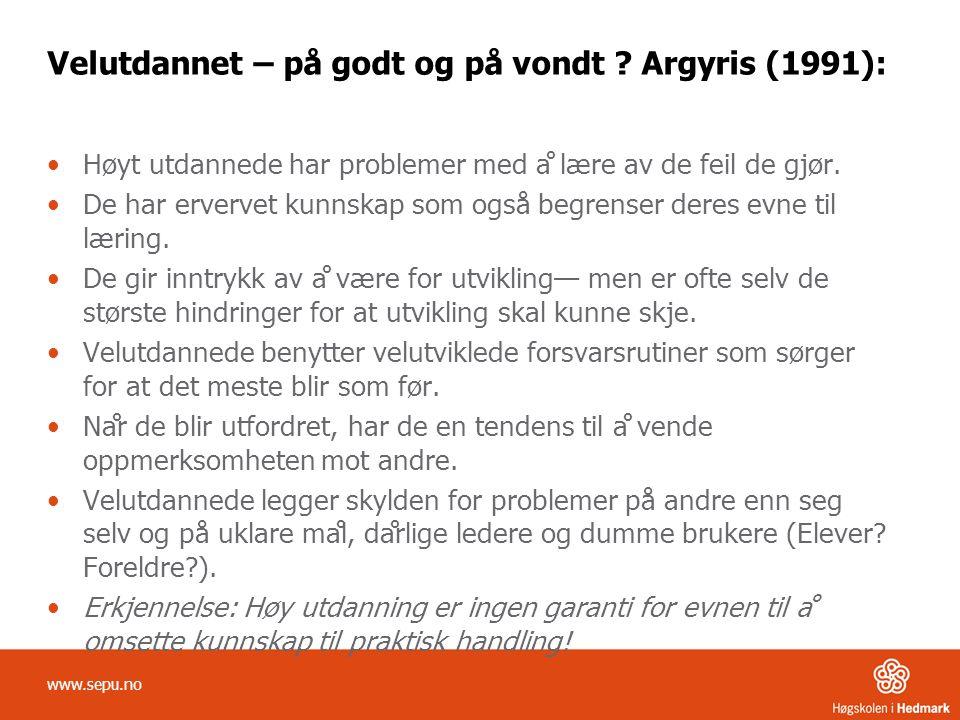 Velutdannet – på godt og på vondt ? Argyris (1991): •Høyt utdannede har problemer med å lære av de feil de gjør. •De har ervervet kunnskap som også b