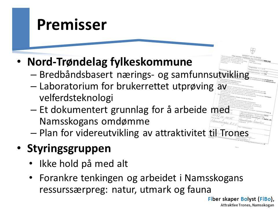 Fiber skaper Bolyst (FiBo), Attraktive Trones, Namsskogan Premisser • Nord-Trøndelag fylkeskommune – Bredbåndsbasert nærings- og samfunnsutvikling – L
