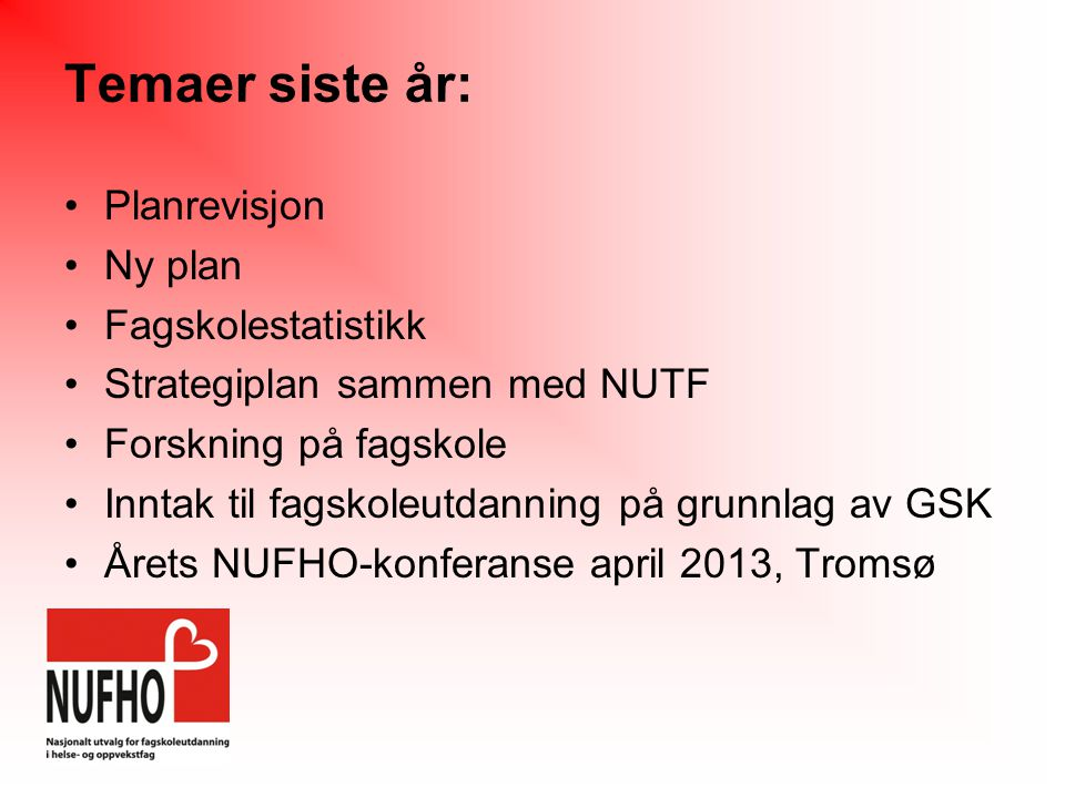 Temaer siste år: •Planrevisjon •Ny plan •Fagskolestatistikk •Strategiplan sammen med NUTF •Forskning på fagskole •Inntak til fagskoleutdanning på grunnlag av GSK •Årets NUFHO-konferanse april 2013, Tromsø