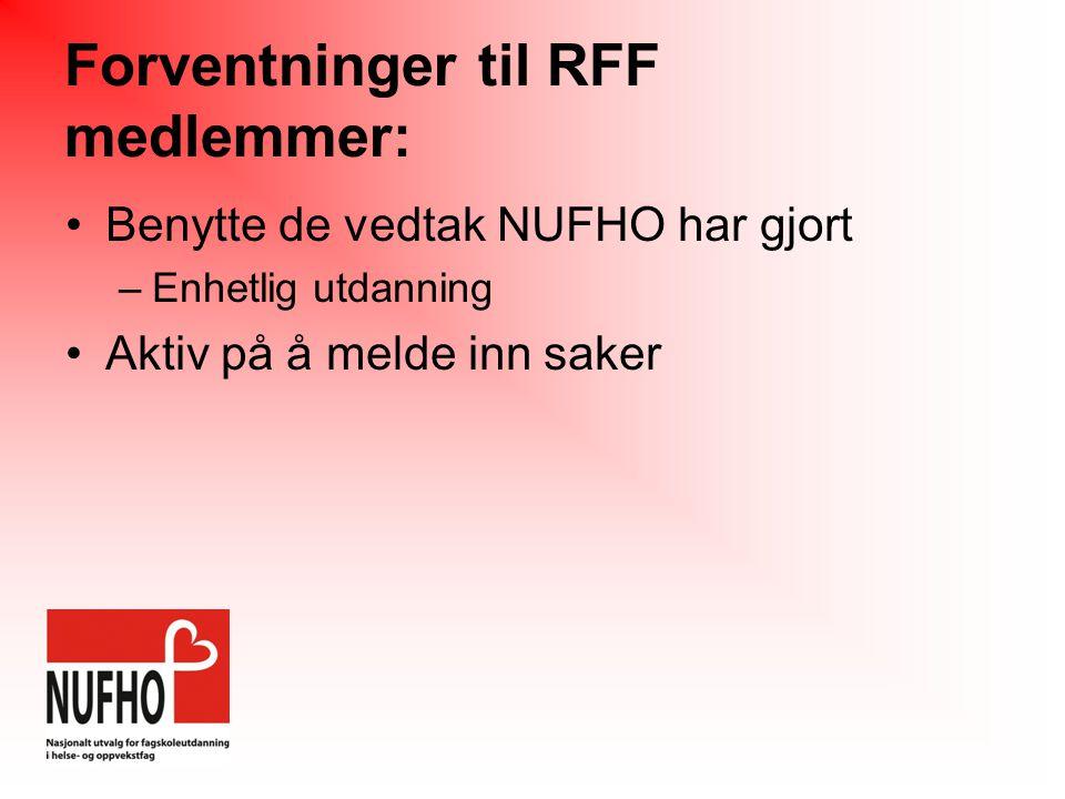 Forventninger til RFF medlemmer: •Benytte de vedtak NUFHO har gjort –Enhetlig utdanning •Aktiv på å melde inn saker