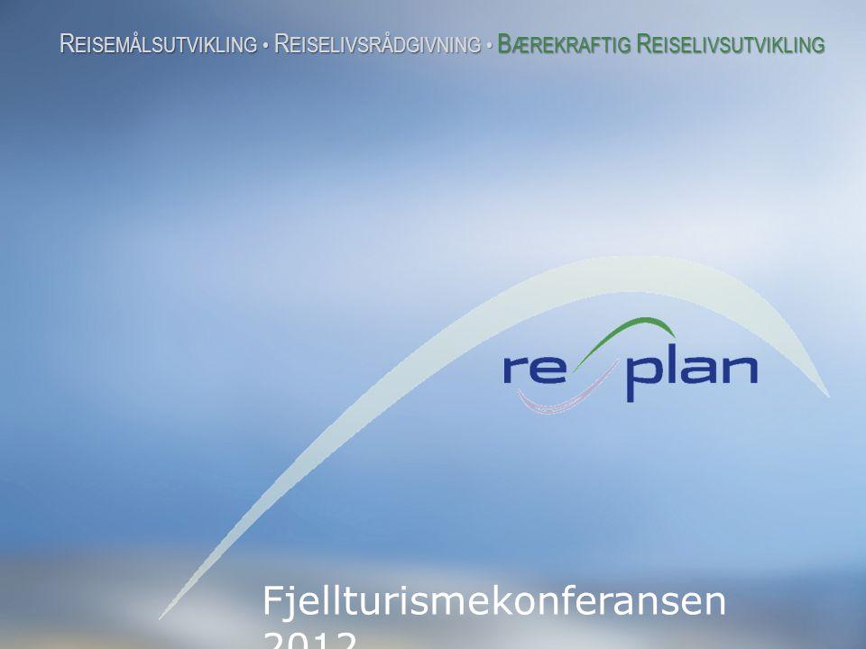 B ÆREKRAFTIG R EISELIVSUTVIKLING R EISEMÅLSUTVIKLING • R EISELIVSRÅDGIVNING • B ÆREKRAFTIG R EISELIVSUTVIKLING Fjellturismekonferansen 2012 R EISEMÅLSUTVIKLING • R EISELIVSRÅDGIVNING • B ÆREKRAFTIG R EISELIVSUTVIKLING