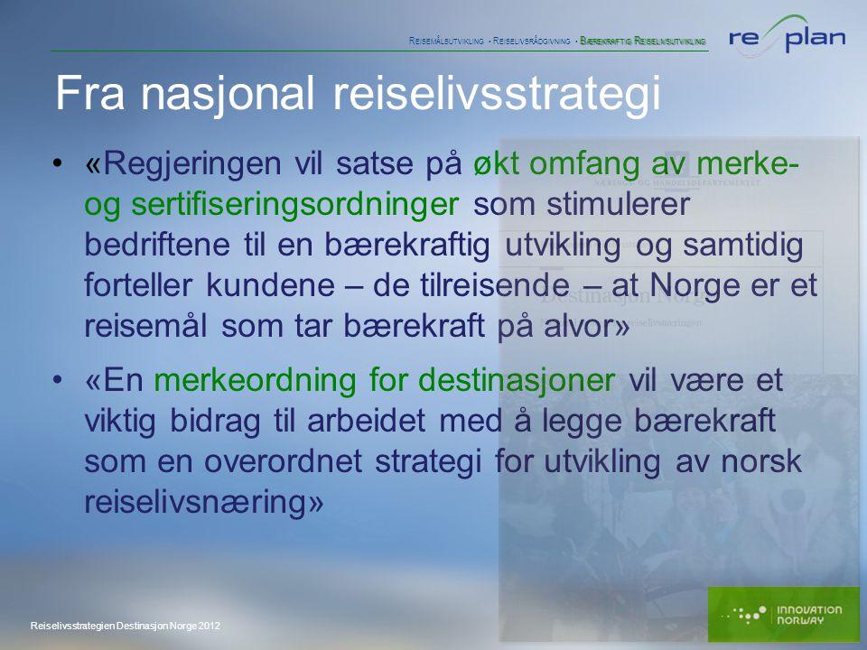 B ÆREKRAFTIG R EISELIVSUTVIKLING R EISEMÅLSUTVIKLING • R EISELIVSRÅDGIVNING • B ÆREKRAFTIG R EISELIVSUTVIKLING •«Regjeringen vil satse på økt omfang av merke- og sertifiseringsordninger som stimulerer bedriftene til en bærekraftig utvikling og samtidig forteller kundene – de tilreisende – at Norge er et reisemål som tar bærekraft på alvor» •«En merkeordning for destinasjoner vil være et viktig bidrag til arbeidet med å legge bærekraft som en overordnet strategi for utvikling av norsk reiselivsnæring» Reiselivsstrategien Destinasjon Norge 2012 Fra nasjonal reiselivsstrategi