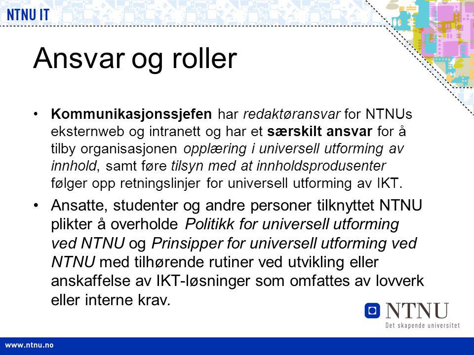 Ansvar og roller •Kommunikasjonssjefen har redaktøransvar for NTNUs eksternweb og intranett og har et særskilt ansvar for å tilby organisasjonen opplæ