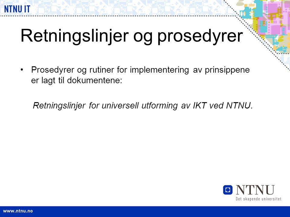 Retningslinjer og prosedyrer •Prosedyrer og rutiner for implementering av prinsippene er lagt til dokumentene: Retningslinjer for universell utforming