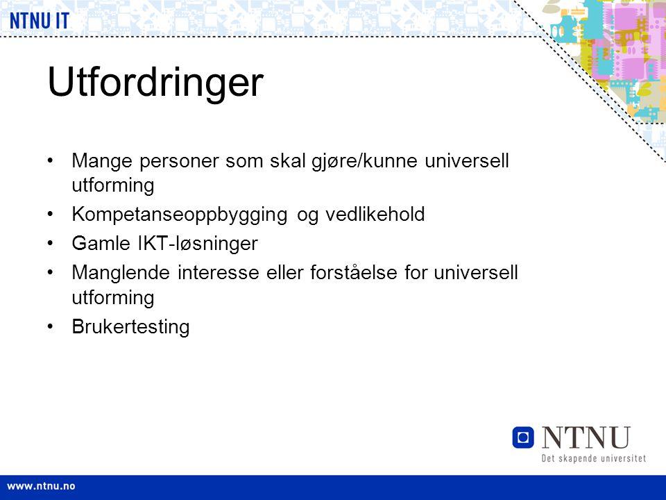 Utfordringer •Mange personer som skal gjøre/kunne universell utforming •Kompetanseoppbygging og vedlikehold •Gamle IKT-løsninger •Manglende interesse