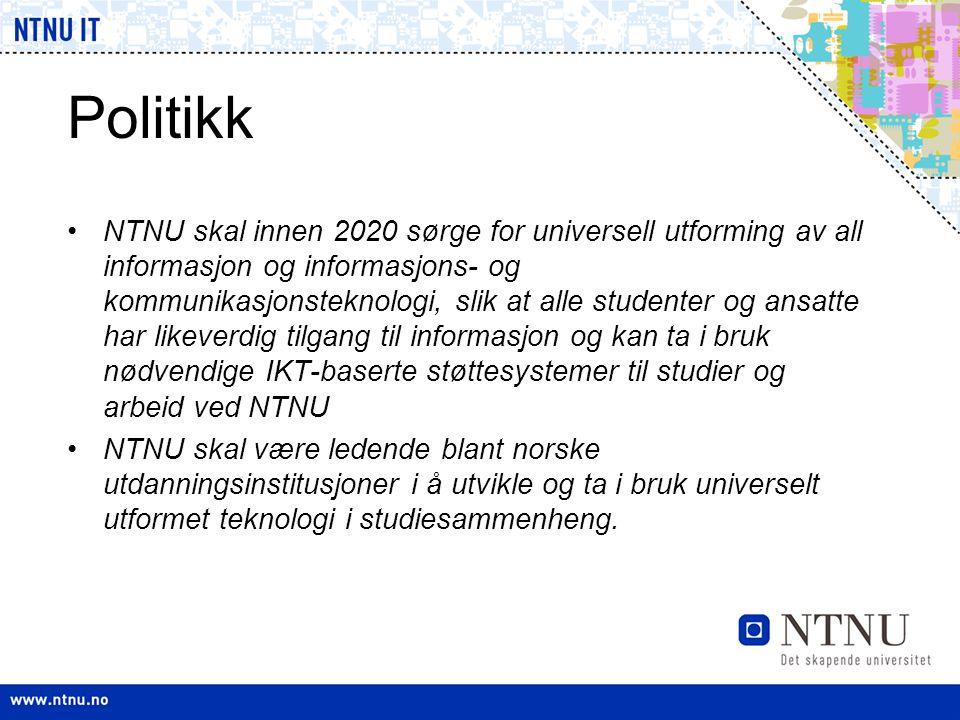 Politikk •NTNU skal innen 2020 sørge for universell utforming av all informasjon og informasjons- og kommunikasjonsteknologi, slik at alle studenter o
