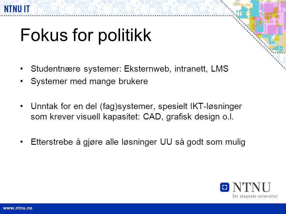 Fokus for politikk •Studentnære systemer: Eksternweb, intranett, LMS •Systemer med mange brukere •Unntak for en del (fag)systemer, spesielt IKT-løsnin