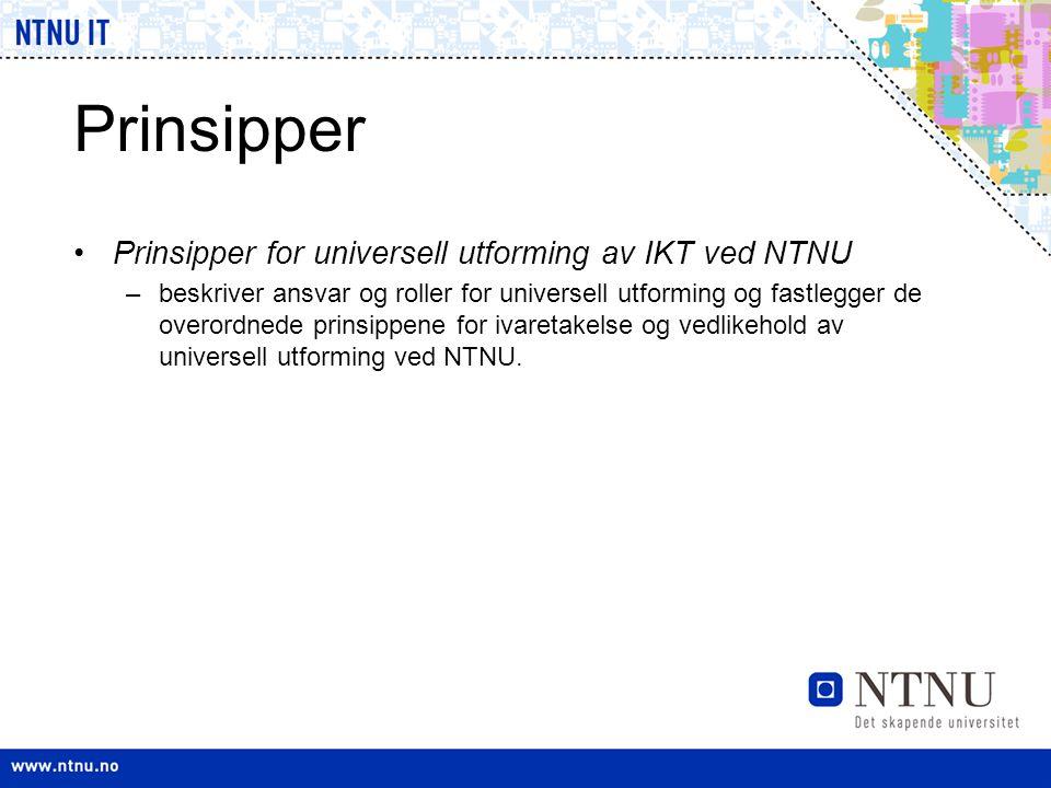 Prinsipper •Prinsipper for universell utforming av IKT ved NTNU –beskriver ansvar og roller for universell utforming og fastlegger de overordnede prin