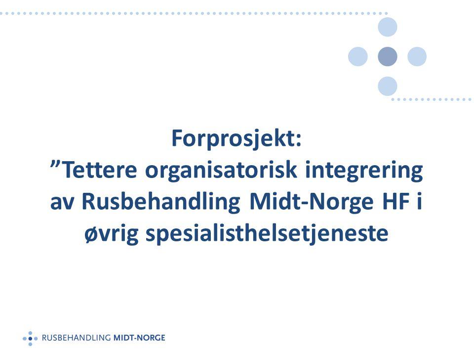 Forprosjekt: Tettere organisatorisk integrering av Rusbehandling Midt-Norge HF i øvrig spesialisthelsetjeneste