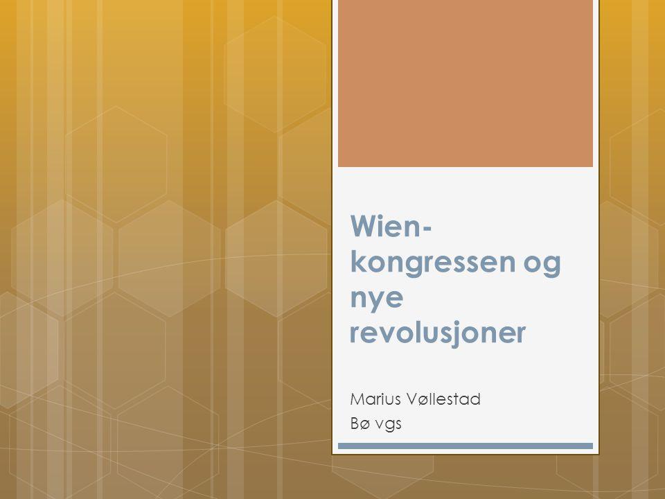 Wien- kongressen og nye revolusjoner Marius Vøllestad Bø vgs