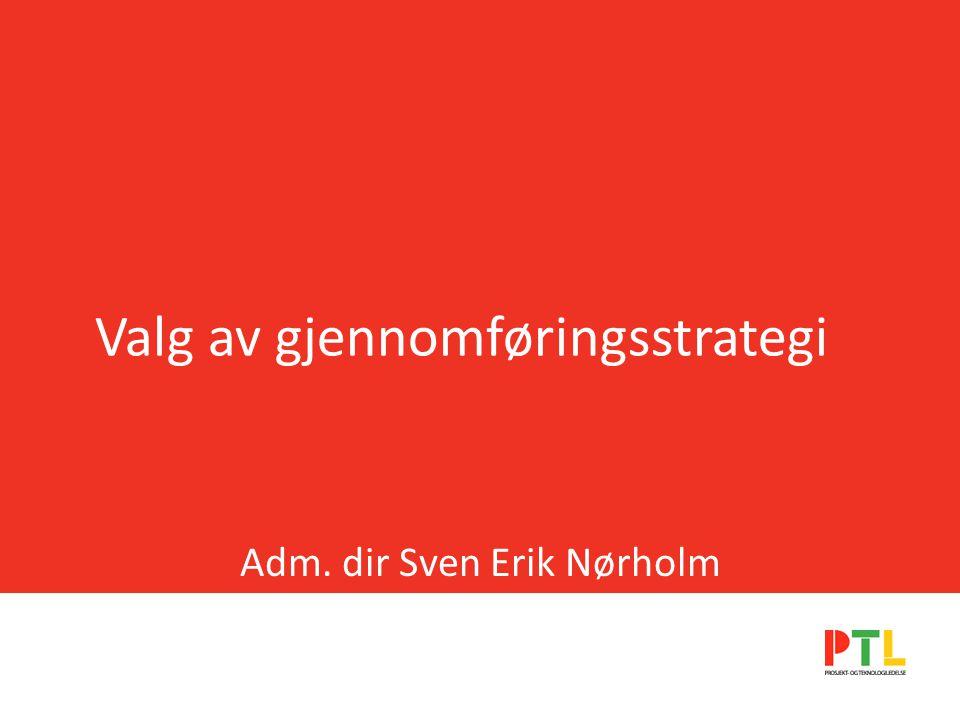 Valg av gjennomføringsstrategi Adm. dir Sven Erik Nørholm