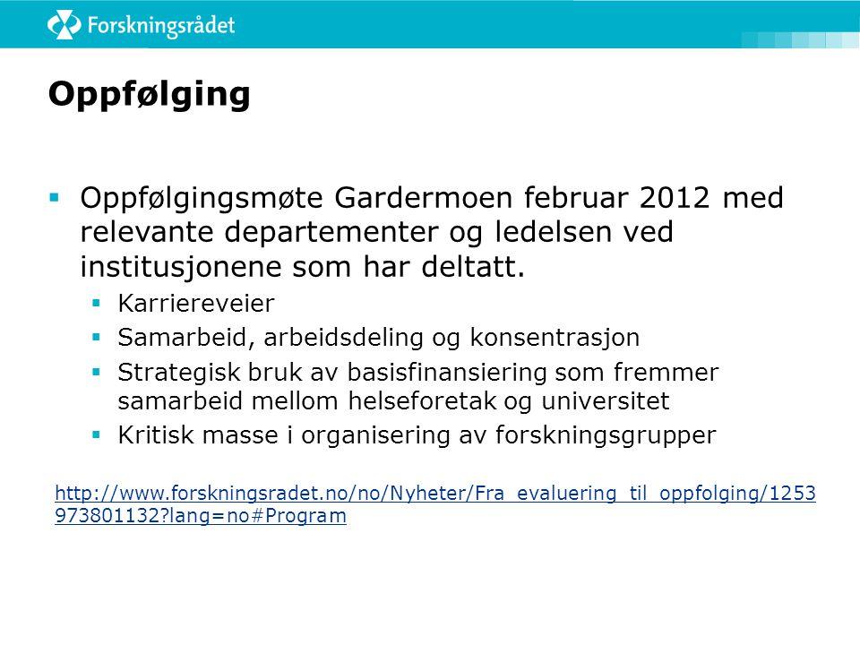 Oppfølging  Oppfølgingsmøte Gardermoen februar 2012 med relevante departementer og ledelsen ved institusjonene som har deltatt.