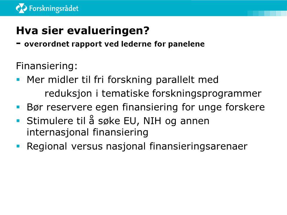 Prioriterte områder forts  Finansiering: åpen arena (FRIPRO), forskningsmidler i helseforetakene – koordinert nasjonal finansiering av multisenterstudier, økt internasjonal finansiering