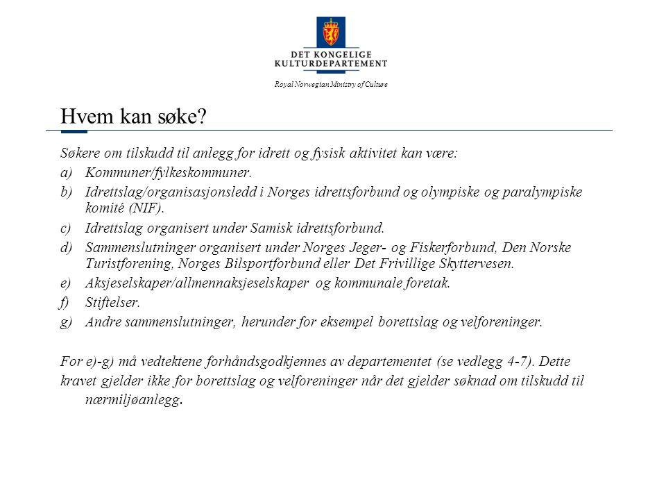 Royal Norwegian Ministry of Culture Hvem kan søke? Søkere om tilskudd til anlegg for idrett og fysisk aktivitet kan være: a)Kommuner/fylkeskommuner. b