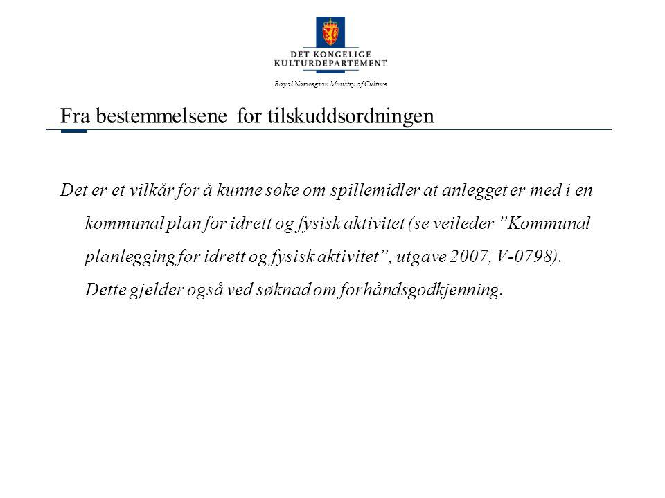 Royal Norwegian Ministry of Culture Fra bestemmelsene for tilskuddsordningen Det er et vilkår for å kunne søke om spillemidler at anlegget er med i en