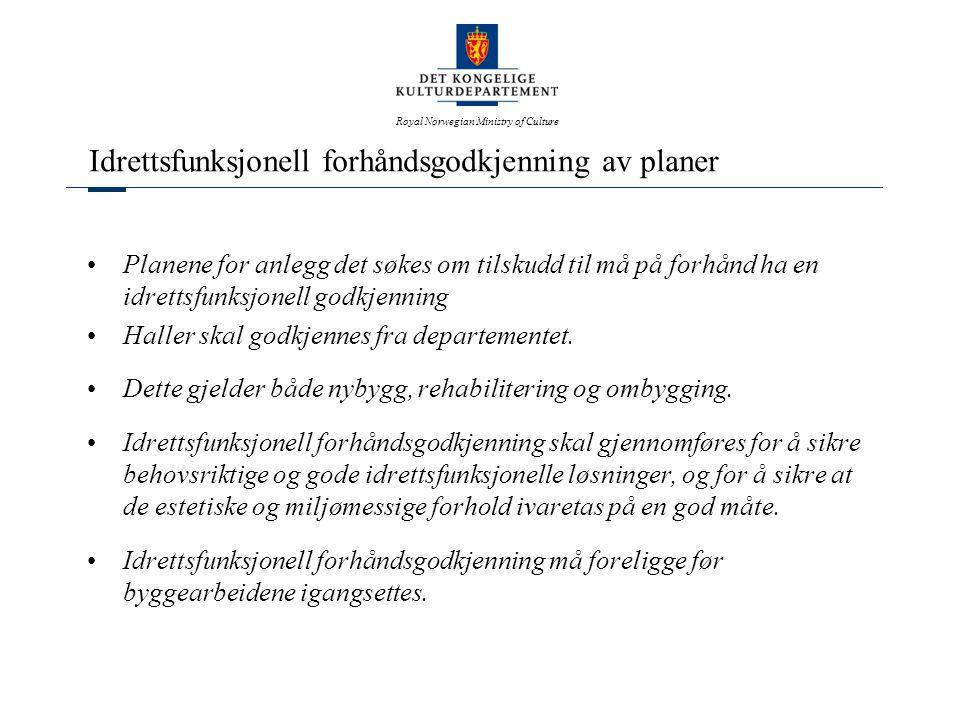 Royal Norwegian Ministry of Culture Idrettsfunksjonell forhåndsgodkjenning av planer •Planene for anlegg det søkes om tilskudd til må på forhånd ha en