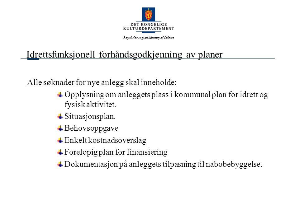 Royal Norwegian Ministry of Culture Idrettsfunksjonell forhåndsgodkjenning av planer Alle søknader for nye anlegg skal inneholde: Opplysning om anleggets plass i kommunal plan for idrett og fysisk aktivitet.