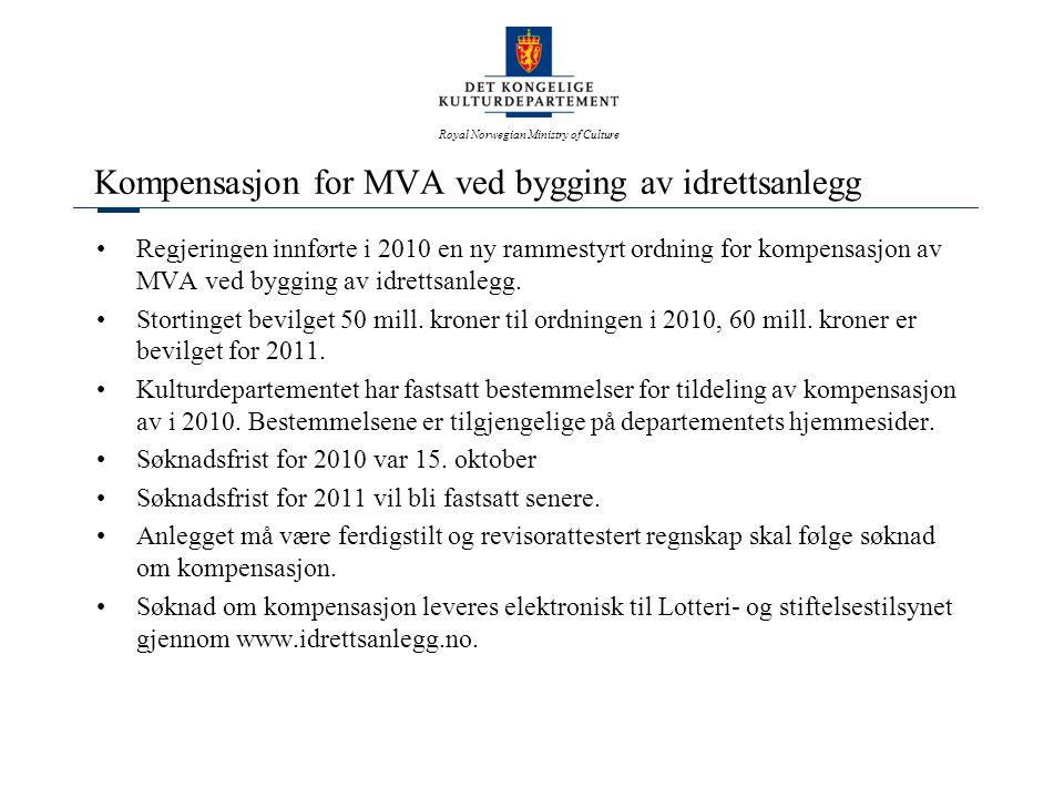 Royal Norwegian Ministry of Culture Kompensasjon for MVA ved bygging av idrettsanlegg •Regjeringen innførte i 2010 en ny rammestyrt ordning for kompensasjon av MVA ved bygging av idrettsanlegg.