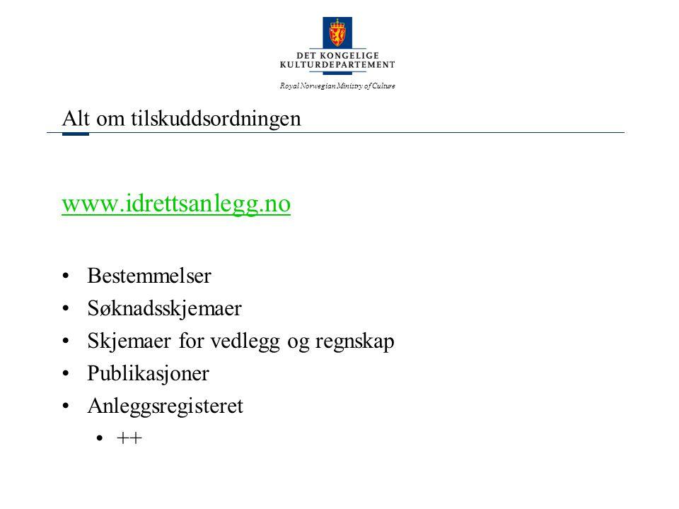 Royal Norwegian Ministry of Culture Alt om tilskuddsordningen www.idrettsanlegg.no •Bestemmelser •Søknadsskjemaer •Skjemaer for vedlegg og regnskap •Publikasjoner •Anleggsregisteret •++