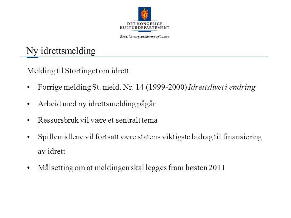 Royal Norwegian Ministry of Culture Ny idrettsmelding Melding til Stortinget om idrett •Forrige melding St. meld. Nr. 14 (1999-2000) Idrettslivet i en