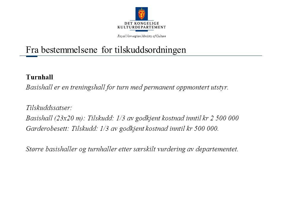 Royal Norwegian Ministry of Culture Fra bestemmelsene for tilskuddsordningen Tilleggselementer Styrketreningsrom/aktivitetssal > 150 m² Tilskudd: 1/3 av godkjent kostnad inntil kr 700 000 Idrettshus/klubbhus Tilskudd: 1/3 av godkjent kostnad inntil kr 700 000 Sosialt rom > 100 m² Tilskudd: 1/3 av godkjent kostnad inntil kr 400 000