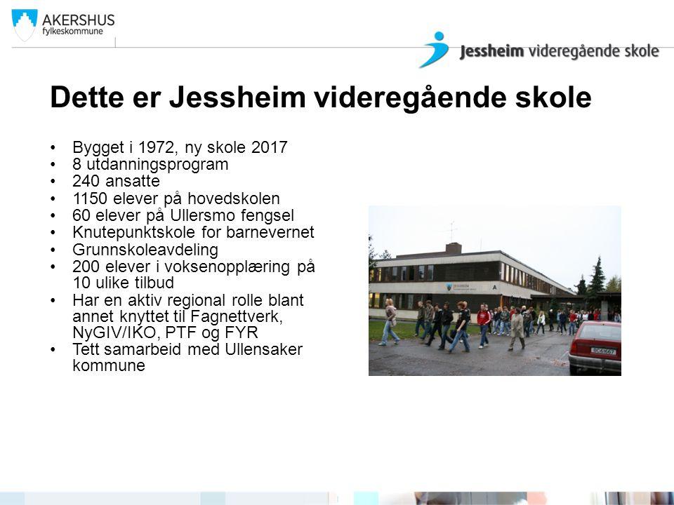 Dette er Jessheim videregående skole •Bygget i 1972, ny skole 2017 •8 utdanningsprogram •240 ansatte •1150 elever på hovedskolen •60 elever på Ullersmo fengsel •Knutepunktskole for barnevernet •Grunnskoleavdeling •200 elever i voksenopplæring på 10 ulike tilbud •Har en aktiv regional rolle blant annet knyttet til Fagnettverk, NyGIV/IKO, PTF og FYR •Tett samarbeid med Ullensaker kommune