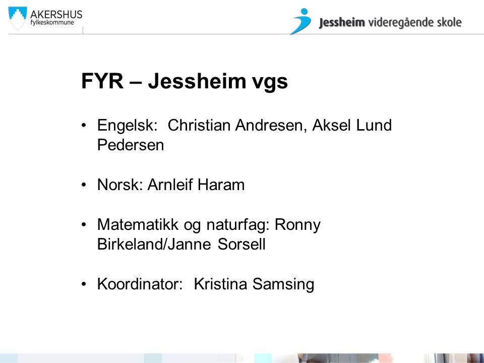 FYR – Jessheim vgs •Engelsk: Christian Andresen, Aksel Lund Pedersen •Norsk: Arnleif Haram •Matematikk og naturfag: Ronny Birkeland/Janne Sorsell •Koo