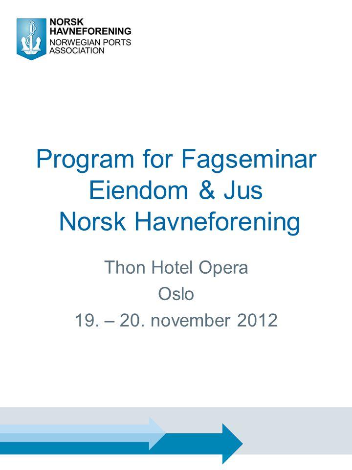 Program for Fagseminar Eiendom & Jus Norsk Havneforening Thon Hotel Opera Oslo 19. – 20. november 2012
