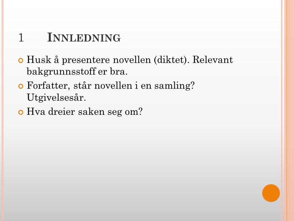 1 I NNLEDNING Husk å presentere novellen (diktet).