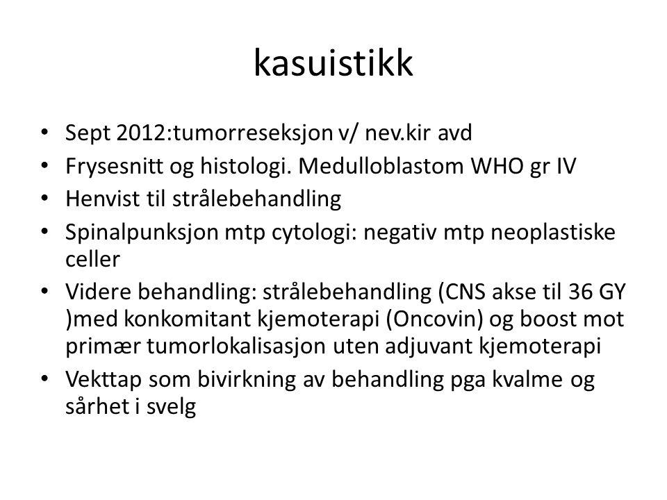 kasuistikk • Sept 2012:tumorreseksjon v/ nev.kir avd • Frysesnitt og histologi. Medulloblastom WHO gr IV • Henvist til strålebehandling • Spinalpunksj