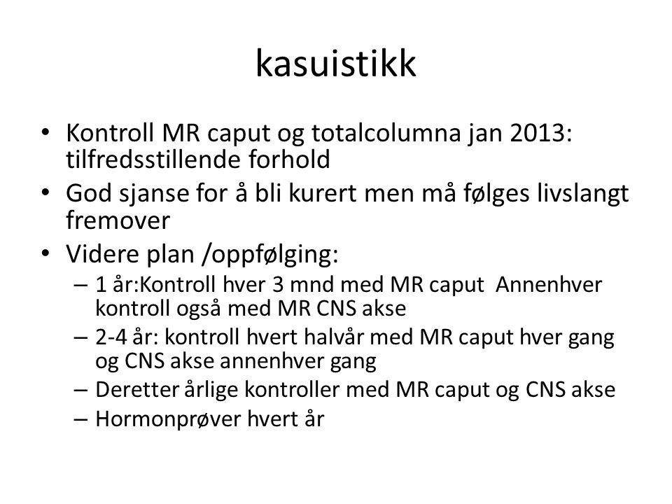 kasuistikk • Kontroll MR caput og totalcolumna jan 2013: tilfredsstillende forhold • God sjanse for å bli kurert men må følges livslangt fremover • Vi