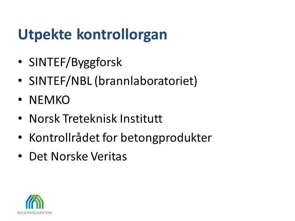 Utpekte kontrollorgan • SINTEF/Byggforsk • SINTEF/NBL (brannlaboratoriet) • NEMKO • Norsk Treteknisk Institutt • Kontrollrådet for betongprodukter • D