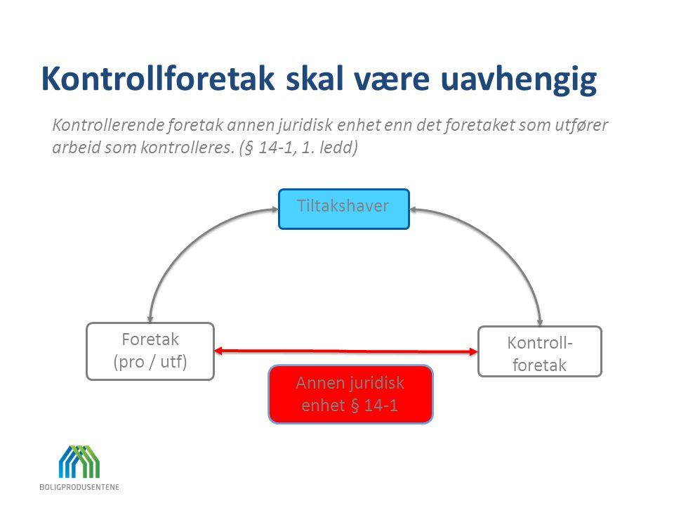 Kontrollforetak skal være uavhengig Kontrollerende foretak annen juridisk enhet enn det foretaket som utfører arbeid som kontrolleres. (§ 14-1, 1. led