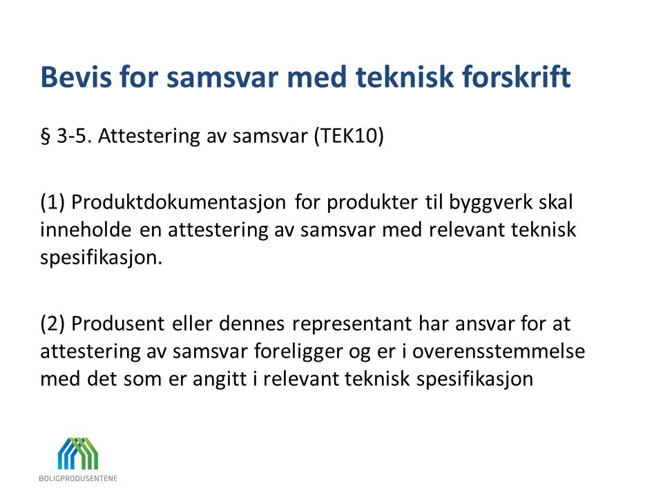 Bevis for samsvar med teknisk forskrift § 3-5. Attestering av samsvar (TEK10) (1) Produktdokumentasjon for produkter til byggverk skal inneholde en at