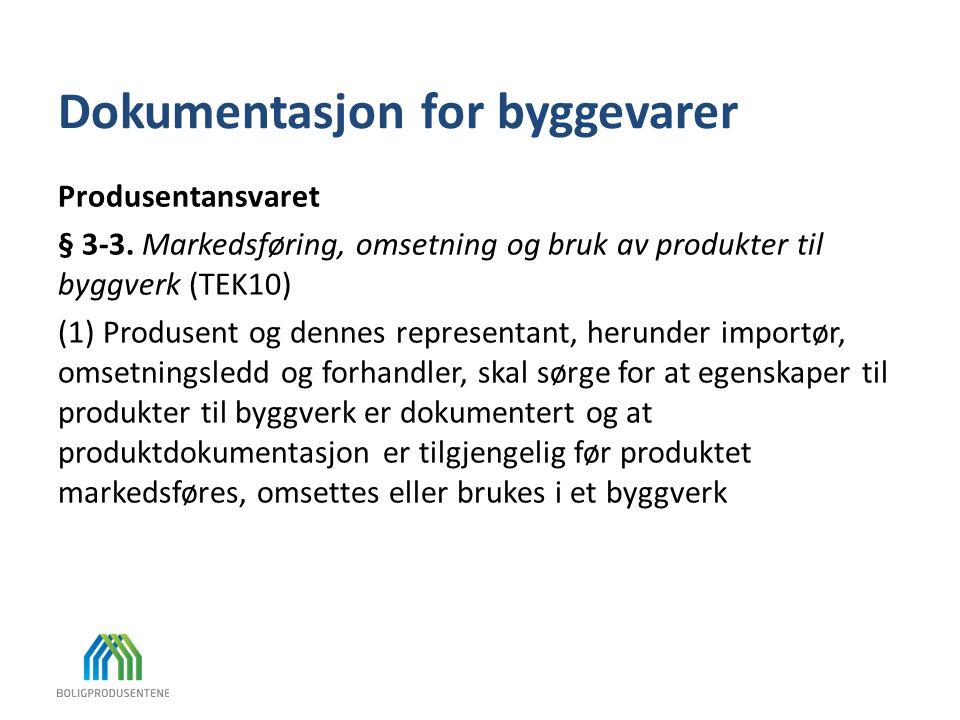 Dokumentasjon for byggevarer Produsentansvaret § 3-3. Markedsføring, omsetning og bruk av produkter til byggverk (TEK10) (1) Produsent og dennes repre