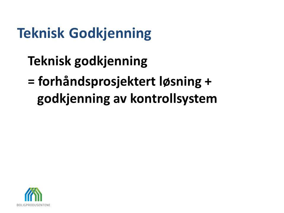 Teknisk Godkjenning Teknisk godkjenning = forhåndsprosjektert løsning + godkjenning av kontrollsystem