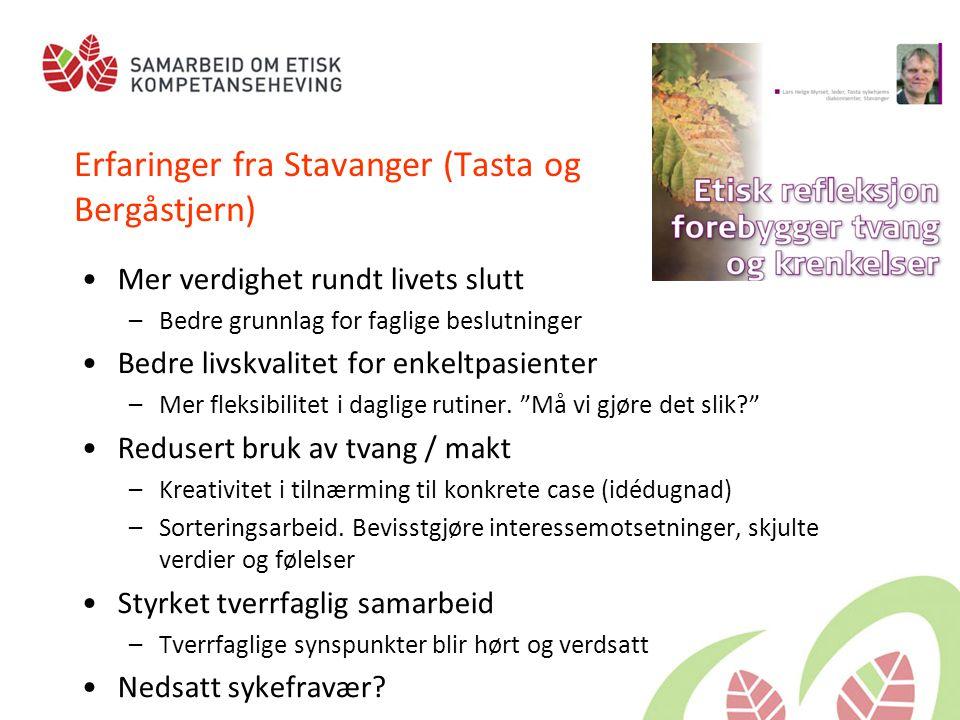 Erfaringer fra Stavanger (Tasta og Bergåstjern) •Mer verdighet rundt livets slutt –Bedre grunnlag for faglige beslutninger •Bedre livskvalitet for enk