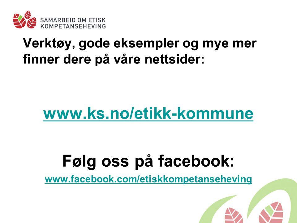 Verktøy, gode eksempler og mye mer finner dere på våre nettsider: www.ks.no/etikk-kommune Følg oss på facebook: www.facebook.com/etiskkompetanseheving